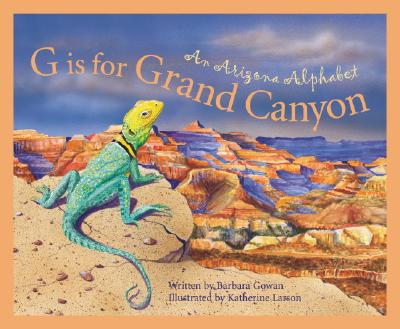 G Is for Grand Canyon By Gowan, Barbara/ Larson, Katherine (ILT)